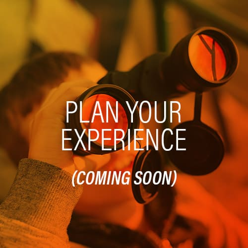 Plan Your Experience - Coming Soon!